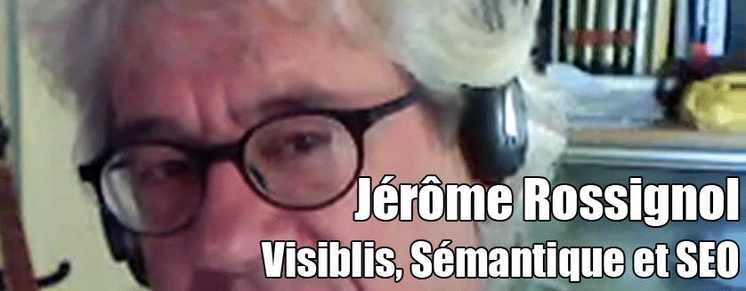 [Podcast EP.11] Jérôme Rossignol – Visiblis, Sémantique et SEO