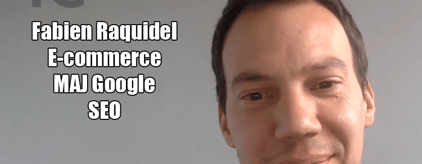 [Podcast EP.17] Fabien Raquidel – E-commerce, SEO, MAJ Google