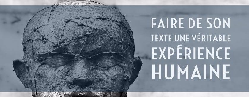Faire de son texte une véritable expérience humaine