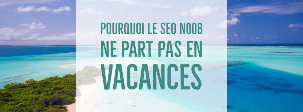 Consultant SEO Freelance en vacances